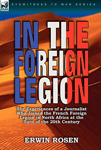 9780857063878: In the Foreign Legion: The Experiences of a Journalist Who Joined the French Foreign Legion in North Africa at the Turn of the 20th Century
