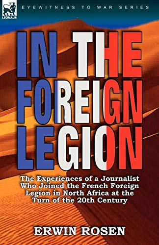 9780857063885: In the Foreign Legion: The Experiences of a Journalist Who Joined the French Foreign Legion in North Africa at the Turn of the 20th Century