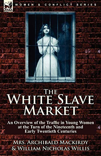 The White Slave Market: An Overview of the Traffic in Young Women at the Turn of the Nineteenth and...