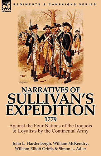 Narratives of Sullivan's Expedition, 1779: Against the Four Nations of the Iroquois & ...