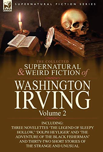 9780857064011: The Collected Supernatural and Weird Fiction of Washington Irving: Volume 2-Including Three Novelettes 'The Legend of Sleepy Hollow, ' 'Dolph Heyliger