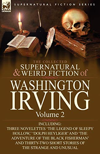 9780857064028: The Collected Supernatural and Weird Fiction of Washington Irving: Volume 2-Including Three Novelettes 'The Legend of Sleepy Hollow, ' 'Dolph Heyliger