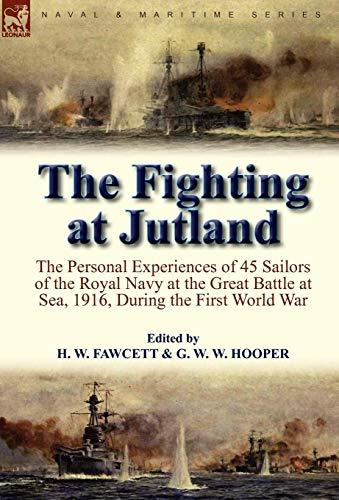 9780857064219: The Fighting at Jutland: The Personal Experiences of 45 Sailors of the Royal Navy at the Great Battle at Sea, 1916, During the First World War