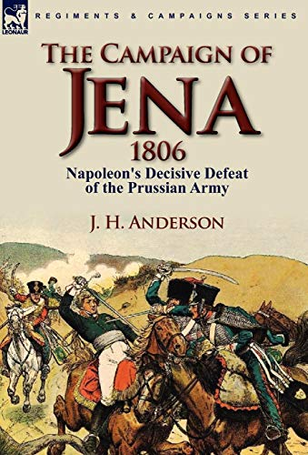 9780857064431: The Campaign of Jena 1806: Napoleon's Decisive Defeat of the Prussian Army