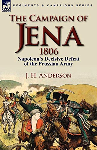 9780857064448: The Campaign of Jena 1806: Napoleon's Decisive Defeat of the Prussian Army