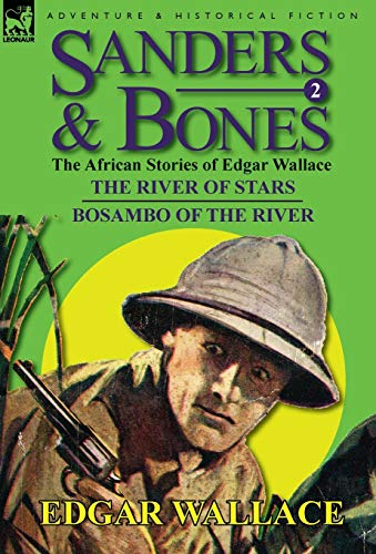 9780857064592: Sanders & Bones-The African Adventures: 2-The River of Stars & Bosambo of the River
