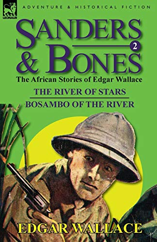9780857064608: Sanders & Bones-The African Adventures: 2-The River of Stars & Bosambo of the River