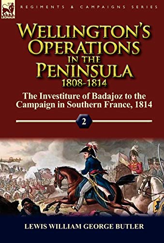 9780857065278: Wellington's Operations in the Peninsula 1808-1814: Volume 2-The Investiture of Badajoz to the Campaign in Southern France, 1814