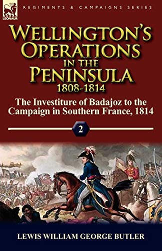 9780857065285: Wellington's Operations in the Peninsula 1808-1814: Volume 2-The Investiture of Badajoz to the Campaign in Southern France, 1814