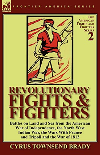 Revolutionary Fights & Fighters: Battles on Land: Cyrus Townsend Brady