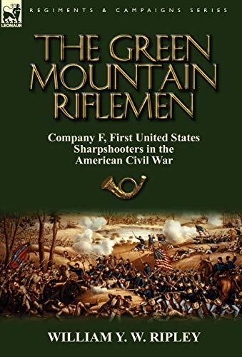 9780857065353: The Green Mountain Riflemen: Company F, First United States Sharpshooters in the American Civil War