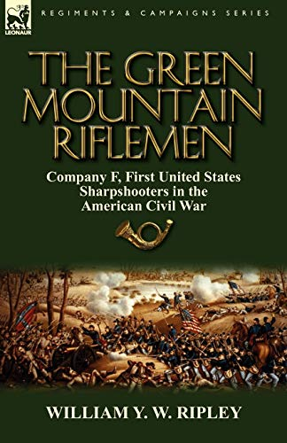 9780857065360: The Green Mountain Riflemen: Company F, First United States Sharpshooters in the American Civil War