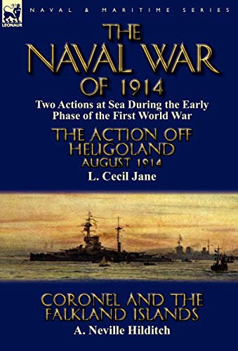 9780857065391: The Naval War of 1914: Two Actions at Sea During the Early Phase of the First World War-The Action off Heligoland August 1914 by L. Cecil Jane & Coronel and the Falkland Islands by A. Neville Hilditch