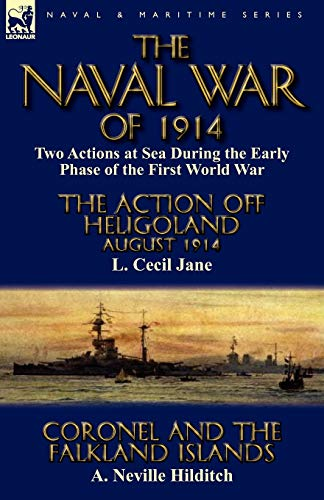 9780857065407: The Naval War of 1914: Two Actions at Sea During the Early Phase of the First World War-The Action off Heligoland August 1914 by L. Cecil Jane & Coronel and the Falkland Islands by A. Neville Hilditch