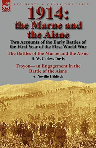 9780857065421: 1914: the Marne and the Aisne-Two Accounts of the Early Battles of the First Year of the First World War: The Battles of the Marne and the Aisne by H. ... Battle of the Aisne by A. Neville Hilditch