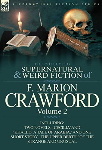 The Collected Supernatural and Weird Fiction of F. Marion Crawford: Volume 2-Including Two Novels, 'Cecilia' and 'Khaled: A Tale of Arabia, ' and One (0857065491) by Crawford, F. Marion