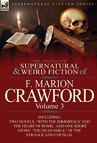 9780857065513: The Collected Supernatural and Weird Fiction of F. Marion Crawford: Volume 3-Including Two Novels, 'With the Immortals' and 'The Heart of Rome, ' and