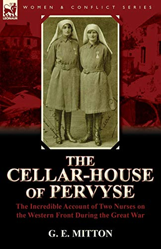 9780857065582: The Cellar-House of Pervyse: The Incredible Account of Two Nurses on the Western Front During the Great War