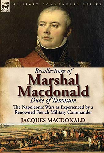 9780857065711: Recollections of Marshal MacDonald, Duke of Tarentum: The Napoleonic Wars as Experienced by a Renowned French Military Commander
