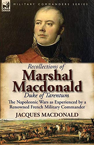 9780857065728: Recollections of Marshal MacDonald, Duke of Tarentum: The Napoleonic Wars as Experienced by a Renowned French Military Commander