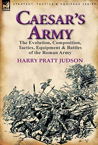 9780857065735: Caesar's Army: The Evolution, Composition, Tactics, Equipment & Battles of the Roman Army