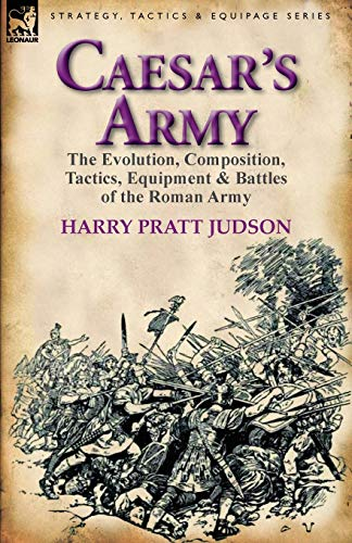 9780857065742: Caesar's Army: the Evolution, Composition, Tactics, Equipment & Battles of the Roman Army