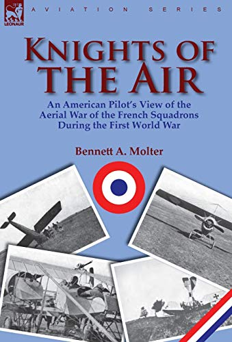 Knights of the Air: An American Pilots View of the Aerial War of the French Squadrons During the ...