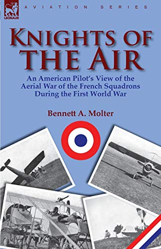 9780857065865: Knights of the Air: an American Pilot's View of the Aerial War of the French Squadrons During the First World War