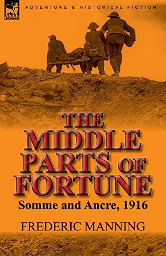9780857065964: The Middle Parts of Fortune: Somme and Ancre, 1916