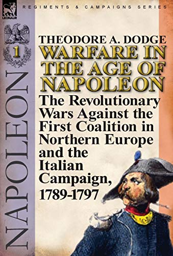9780857065971: Warfare in the Age of Napoleon-Volume 1: The Revolutionary Wars Against the First Coalition in Northern Europe and the Italian Campaign, 1789-1797