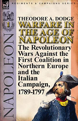 9780857065988: Warfare in the Age of Napoleon-Volume 1: the Revolutionary Wars Against the First Coalition in Northern Europe and the Italian Campaign, 1789-1797