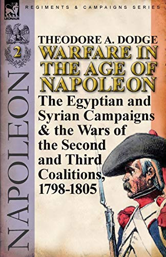 9780857066008: Warfare in the Age of Napoleon-Volume 2: The Egyptian and Syrian Campaigns & the Wars of the Second and Third Coalitions, 1798-1805