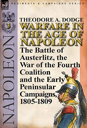 9780857066015: Warfare in the Age of Napoleon-Volume 3: the Battle of Austerlitz, the War of the Fourth Coalition and the Early Peninsular Campaigns, 1805-1809