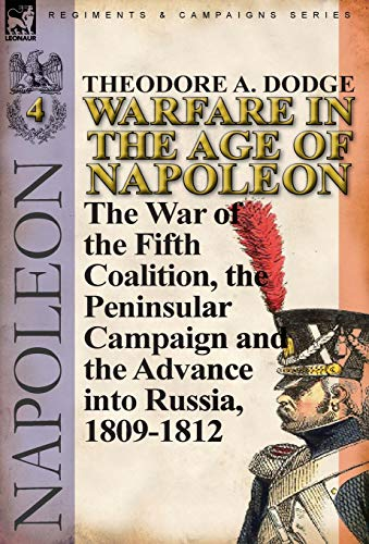 9780857066039: Warfare in the Age of Napoleon-Volume 4: The War of the Fifth Coalition, the Peninsular Campaign and the Invasion of Russia, 1809-1812