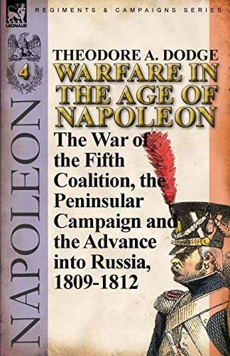 9780857066046: Warfare in the Age of Napoleon-Volume 4: The War of the Fifth Coalition, the Peninsular Campaign and the Invasion of Russia, 1809-1812