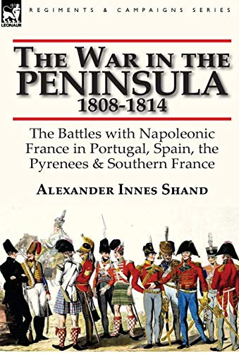 9780857066053: The War in the Peninsula, 1808-1814: the Battles with Napoleonic France in Portugal, Spain, The Pyrenees & Southern France
