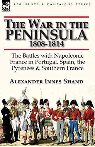 9780857066060: The War in the Peninsula, 1808-1814: the Battles with Napoleonic France in Portugal, Spain, The Pyrenees & Southern France