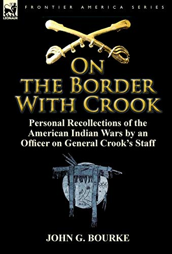 9780857066077: On the Border with Crook: Personal Recollections of the American Indian Wars by an Officer on General Crook's Staff