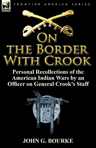 9780857066084: On the Border with Crook: Personal Recollections of the American Indian Wars by an Officer on General Crook's Staff