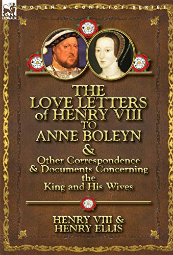 9780857066091: The Love Letters of Henry VIII to Anne Boleyn & Other Correspondence & Documents Concerning the King and His Wives
