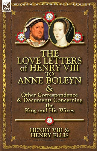 9780857066107: The Love Letters of Henry VIII to Anne Boleyn & Other Correspondence & Documents Concerning the King and His Wives
