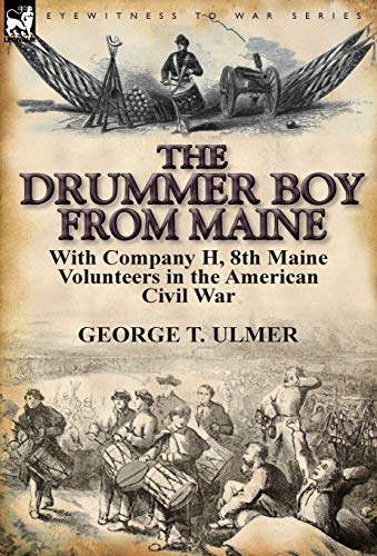 9780857066251: The Drummer Boy from Maine: With Company H, 8th Maine Volunteers in the American Civil War