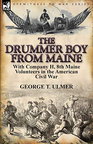 9780857066268: The Drummer Boy from Maine: With Company H, 8th Maine Volunteers in the American Civil War