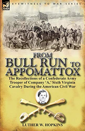 From Bull Run to Appomattox: The Recollections: Luther W Hopkins