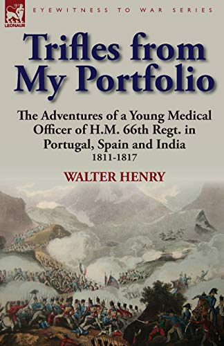 9780857066527: Trifles from My Portfolio: the Adventures of a Young Medical Officer of H.M. 66th Regt. in Portugal, Spain and India 1811-1817