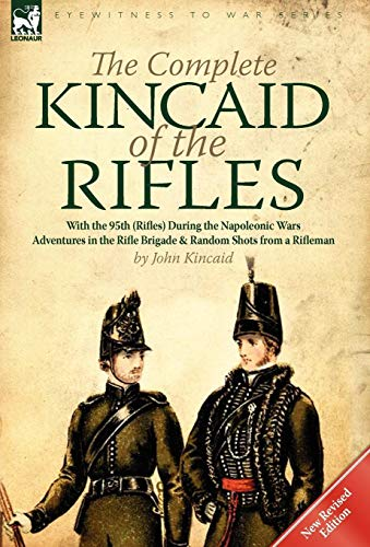 9780857066671: The Complete Kincaid of the Rifles-With the 95th (Rifles) During the Napoleonic Wars: Adventures in the Rifle Brigade & Random Shots from a Rifleman