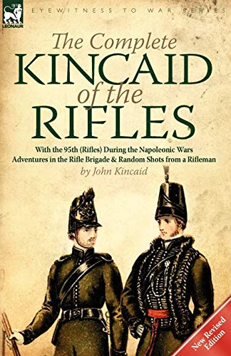 9780857066688: The Complete Kincaid of the Rifles-With the 95th (Rifles) During the Napoleonic Wars: Adventures in the Rifle Brigade & Random Shots from a Rifleman