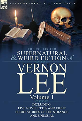 9780857066831: The Collected Supernatural and Weird Fiction of Vernon Lee: Volume 1-Including Five Novelettes and Eight Short Stories of the Strange and Unusual