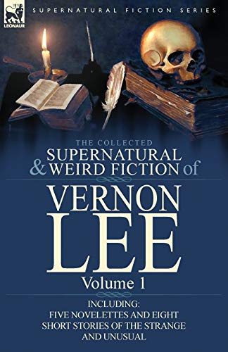 9780857066848: The Collected Supernatural and Weird Fiction of Vernon Lee: Volume 1-Including Five Novelettes and Eight Short Stories of the Strange and Unusual