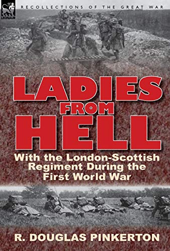 9780857066893: Ladies from Hell: With the London-Scottish Regiment During the First World War